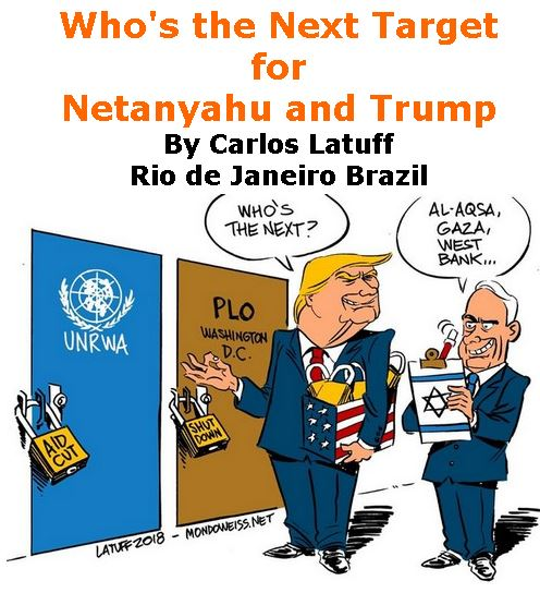 BlackCommentator.com September 20, 2018 - Issue 756: Who's the Next Target for Netanyahu and Trump - Political Cartoon By Carlos Latuff, Rio de Janeiro Brazil