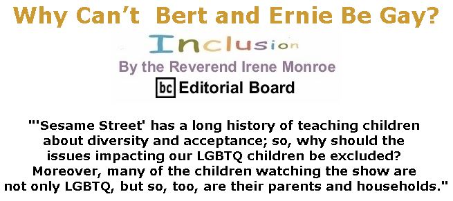 BlackCommentator.com September 20, 2018 - Issue 756: Why Can't  Bert and Ernie Be Gay? - Inclusion By The Reverend Irene Monroe, BC Editorial Board