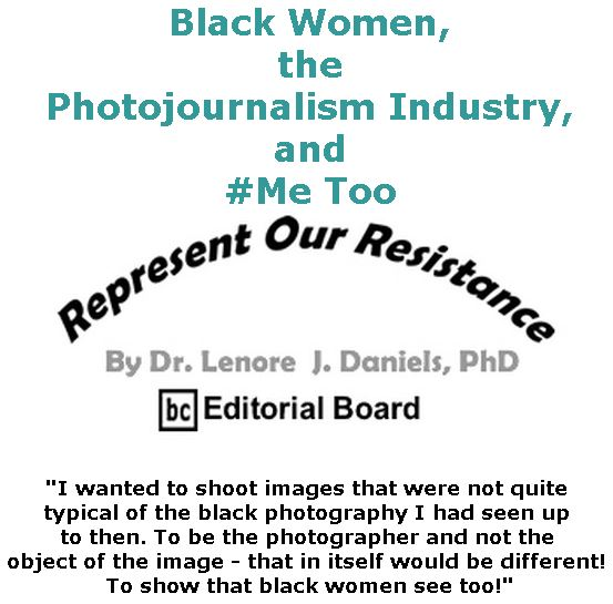 BlackCommentator.com September 20, 2018 - Issue 756: Black Women, the Photojournalism Industry, and #Me Too - Represent Our Resistance By Dr. Lenore Daniels, PhD, BC Editorial Board