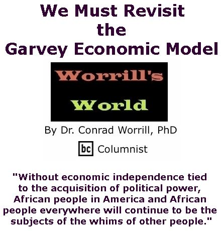 BlackCommentator.com September 20, 2018 - Issue 756: We Must Revisit the Garvey Economic Model - Worrill's World By Dr. Conrad W. Worrill, PhD, BC Columnist