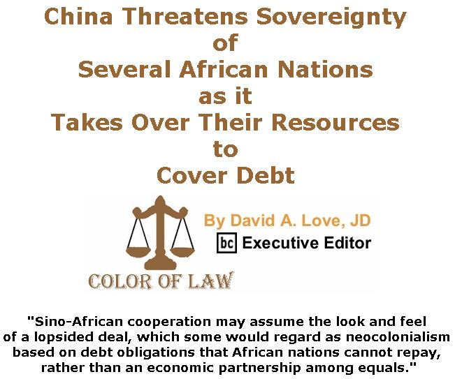 BlackCommentator.com September 27, 2018 - Issue 757: China Threatens Sovereignty of Several African Nations as it Takes Over Their Resources to Cover Debt - Color of Law By David A. Love, JD, BC Executive Editor