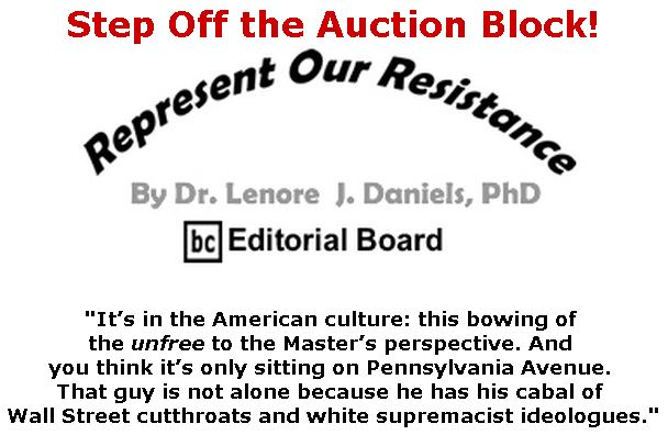BlackCommentator.com September 27, 2018 - Issue 757: Step Off the Auction Block! - Represent Our Resistance By Dr. Lenore Daniels, PhD, BC Editorial Board