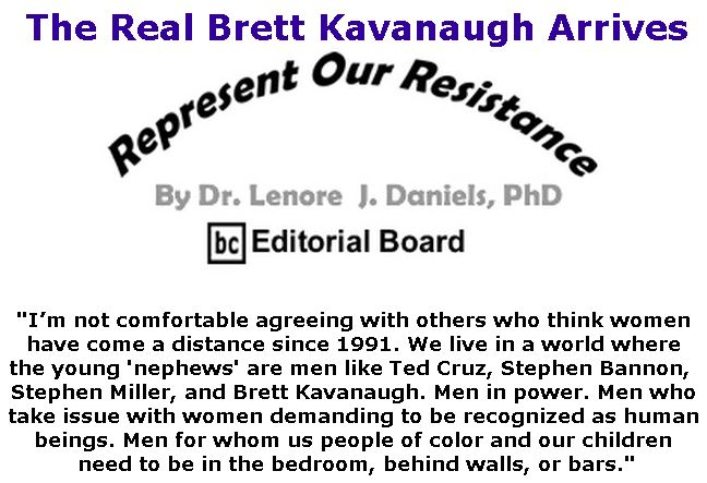 BlackCommentator.com October 04, 2018 - Issue 758: The Real Brett Kavanaugh Arrives - Represent Our Resistance By Dr. Lenore Daniels, PhD, BC Editorial Board