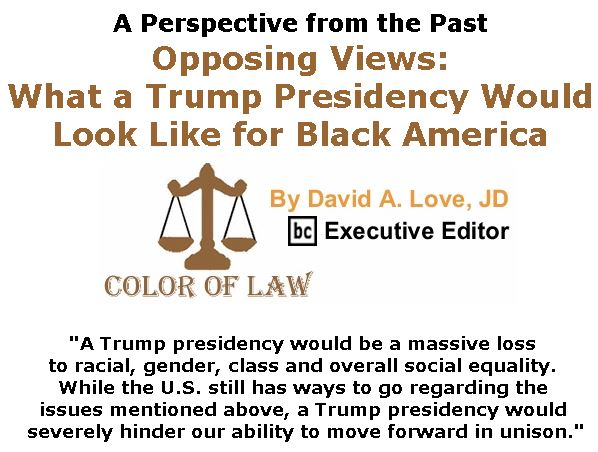 BlackCommentator.com October 11, 2018 - Issue 759: A Perspective from the Past - Opposing Views - What a Trump Presidency Would Look Like for Black America - Color of Law By David A. Love, JD, BC Executive Editor
