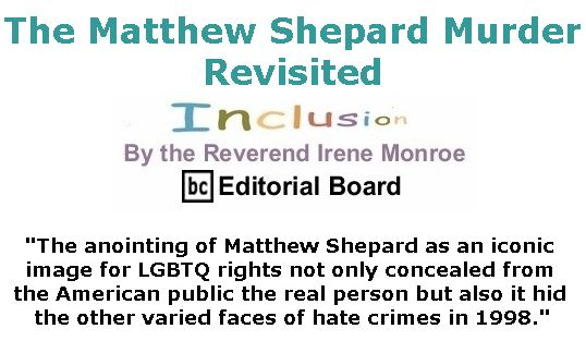 BlackCommentator.com October 11, 2018 - Issue 759: The Matthew Shepard Murder Revisited - Inclusion By The Reverend Irene Monroe, BC Editorial Board
