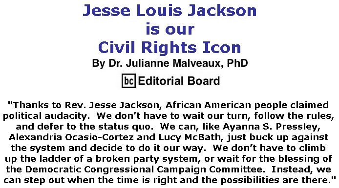 BlackCommentator.com October 11, 2018 - Issue 759: Jesse Louis Jackson is our Civil Rights Icon By Dr. Julianne Malveaux, PhD, BC Editorial Board
