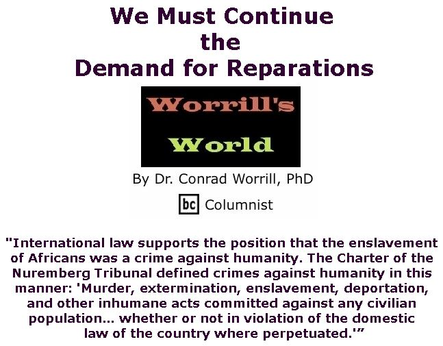 BlackCommentator.com October 11, 2018 - Issue 759: We Must Continue the Demand for Reparations - Worrill's World By Dr. Conrad W. Worrill, PhD, BC Columnist