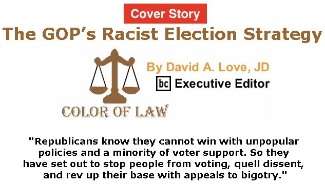 BlackCommentator.com - October 18, 2018 - Issue 760 Cover Story: The GOP's Racist Election Strategy - Color of Law By David A. Love, JD, BC Executive Editor