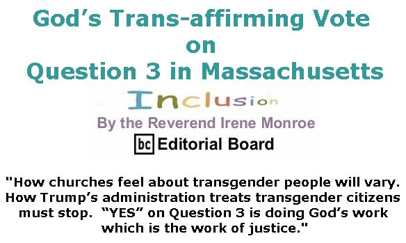 BlackCommentator.com October 18, 2018 - Issue 760: God's Trans-affirming Vote on Question 3 in Massachusetts - Inclusion By The Reverend Irene Monroe, BC Editorial Board