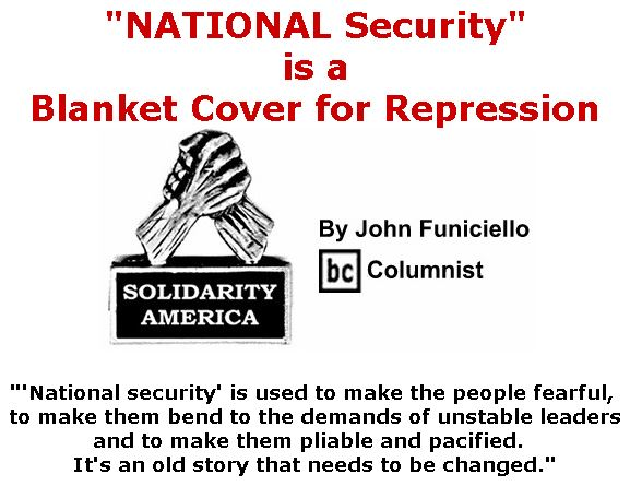 "BlackCommentator.com October 18, 2018 - Issue 760: NATIONAL Security"" is a Blanket Cover for Repression - Solidarity America By John Funiciello, BC Columnist"