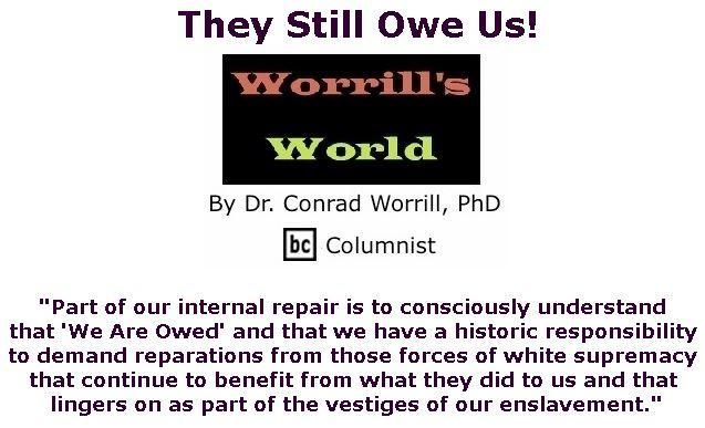 BlackCommentator.com October 18, 2018 - Issue 760: They Still Owe Us! - Worrill's World By Dr. Conrad W. Worrill, PhD, BC Columnist
