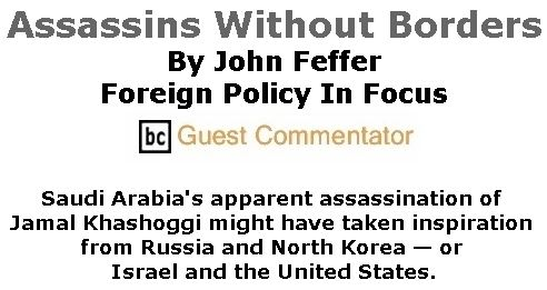BlackCommentator.com October 25, 2018 - Issue 761: Assassins Without Borders By John Feffer, Foreign Policy In Focus, BC Guest Commentator