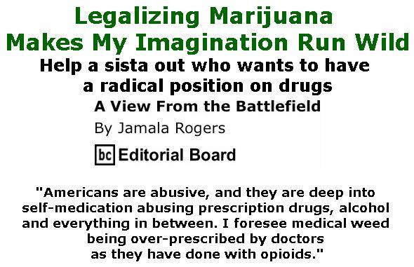 BlackCommentator.com October 25, 2018 - Issue 761: Legalizing Marijuana Makes My Imagination Run Wild - View from the Battlefield By Jamala Rogers, BC Editorial Board