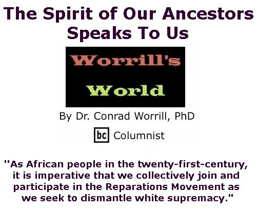 BlackCommentator.com October 25, 2018 - Issue 761: The Spirit of Our Ancestors Speaks To Us - Worrill's World By Dr. Conrad W. Worrill, PhD, BC Columnist