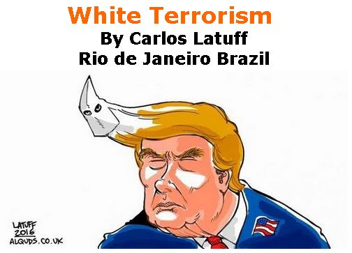 BlackCommentator.com November 01, 2018 - Issue 762: White Terrorism - Political Cartoon By Carlos Latuff, Rio de Janeiro Brazil