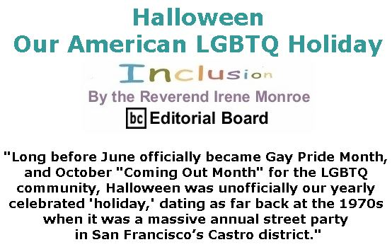 BlackCommentator.com November 01, 2018 - Issue 762: Halloween: Our American LGBTQ Holiday - Inclusion By The Reverend Irene Monroe, BC Editorial Board