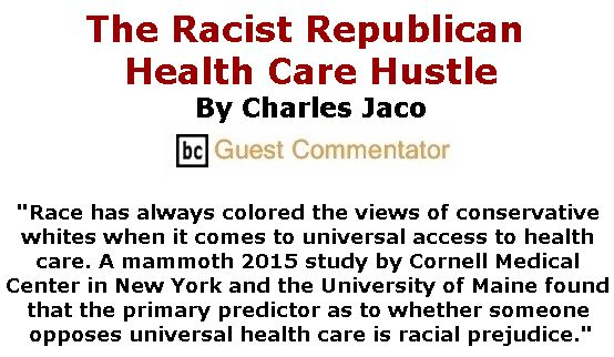 BlackCommentator.com November 01, 2018 - Issue 762: The Racist Republican Health Care Hustle By Charles Jaco, BC Guest Commentator