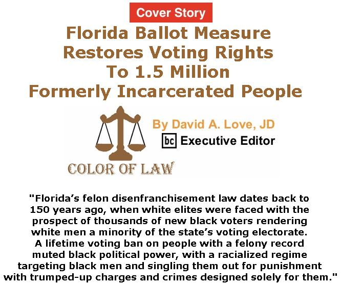 BlackCommentator.com - November 08, 2018 - Issue 763 Cover Story: Florida Ballot Measure Restores Voting Rights To 1.5 Million Formerly Incarcerated People  - Color of Law By David A. Love, JD, BC Executive Editor