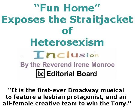 "BlackCommentator.com November 08, 2018 - Issue 763: ""Fun Home"" Exposes the Straitjacket of Heterosexism - Inclusion By The Reverend Irene Monroe, BC Editorial Board"