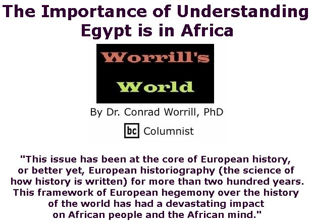 BlackCommentator.com November 08, 2018 - Issue 763: The Importance of Understanding Egypt is in Africa - Worrill's World By Dr. Conrad W. Worrill, PhD, BC Columnist