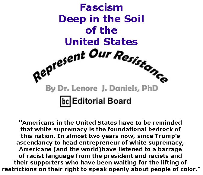 BlackCommentator.com November 15, 2018 - Issue 764: Fascism: Deep in the Soil of the United States - Represent Our Resistance By Dr. Lenore Daniels, PhD, BC Editorial Board