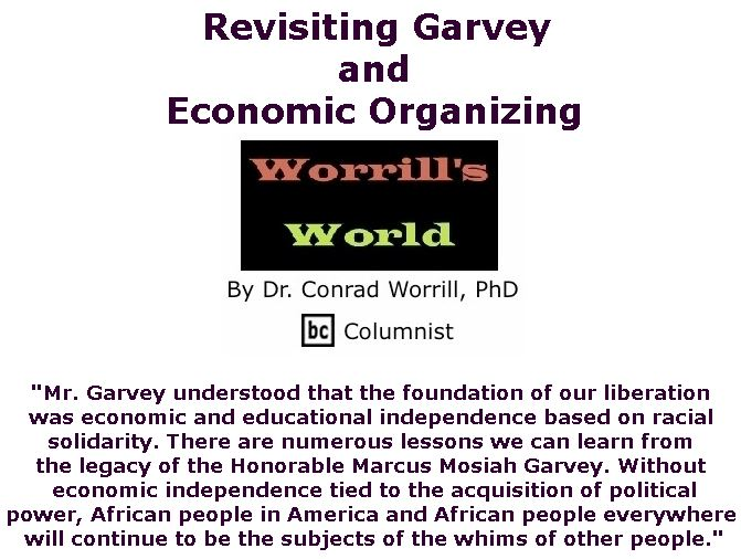 BlackCommentator.com November 15, 2018 - Issue 764: Revisiting Garvey and Economic Organizing - Worrill's World By Dr. Conrad W. Worrill, PhD, BC Columnist