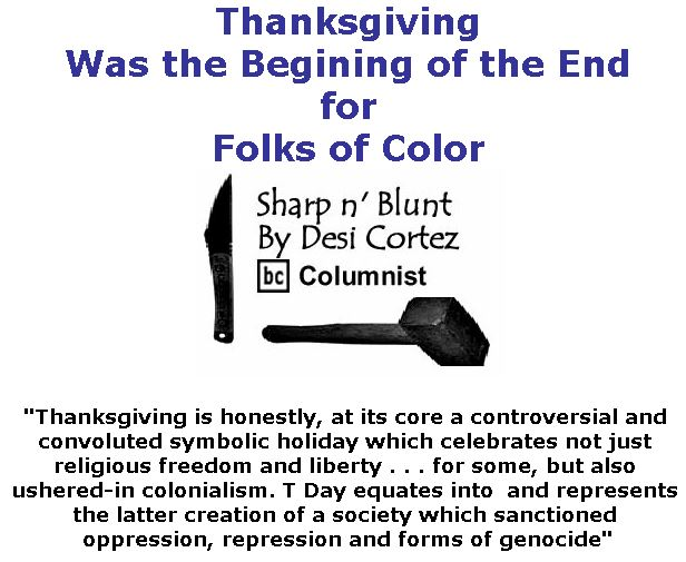 BlackCommentator.com November 22, 2018 - Issue 765: Thanksgiving Was the Begining of the End for Folks of Color - Sharp n' Blunt By Desi Cortez, BC Columnist