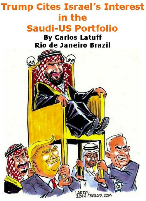 BlackCommentator.com November 29, 2018 - Issue 766: Trump Cites Israel's Interest in the Saudi-US Portfolio - Political Cartoon By Carlos Latuff, Rio de Janeiro Brazil