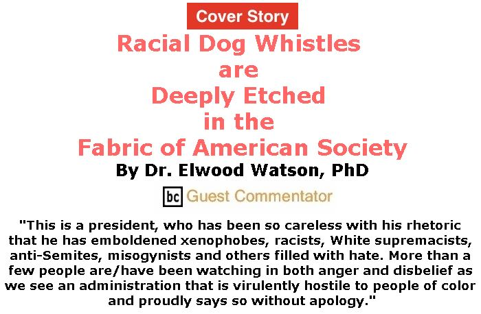 BlackCommentator.com - November 29, 2018 - Issue 766 Cover Story: Racial Dog Whistles are Deeply Etched in the Fabric of American Society By Dr. Elwood Watson, PhD, BC Guest Commentator