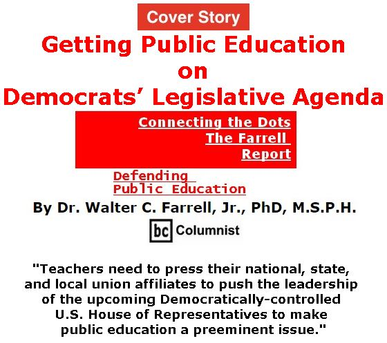 BlackCommentator.com - December 06, 2018 - Issue 767 Cover Story: Getting Public Education on Democrats' Legislative Agenda  - Connecting the Dots - The Farrell Report - Defending Public Education By Dr. Walter C. Farrell, Jr., PhD, M.S.P.H., BC Columnist