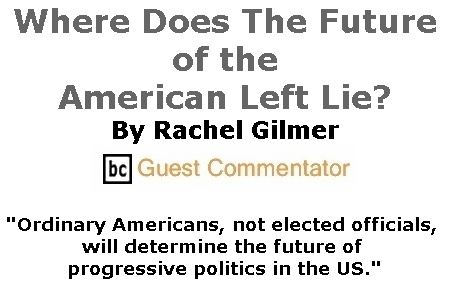 BlackCommentator.com December 06, 2018 - Issue 767: Where Does The Future of the American Left Lie? By Rachel Gilmer, BC Guest Commentator