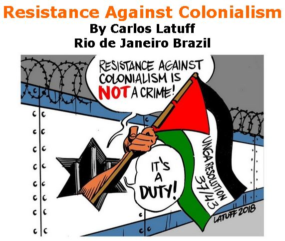BlackCommentator.com December 13, 2018 - Issue 768: Resistance Against Colonialism - Political Cartoon By Carlos Latuff, Rio de Janeiro Brazil
