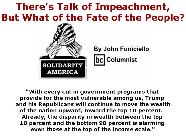 BlackCommentator.com December 13, 2018 - Issue 768: There's Talk of Impeachment, But What of the Fate of the People? - Solidarity America By John Funiciello, BC Columnist