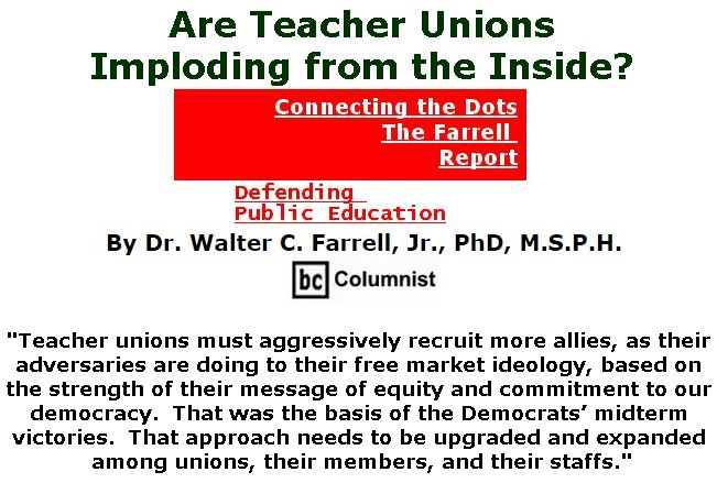 BlackCommentator.com December 13, 2018 - Issue 768: Are Teacher Unions Imploding from the Inside? - Connecting the Dots - The Farrell Report - Defending Public Education By Dr. Walter C. Farrell, Jr., PhD, M.S.P.H., BC Columnist