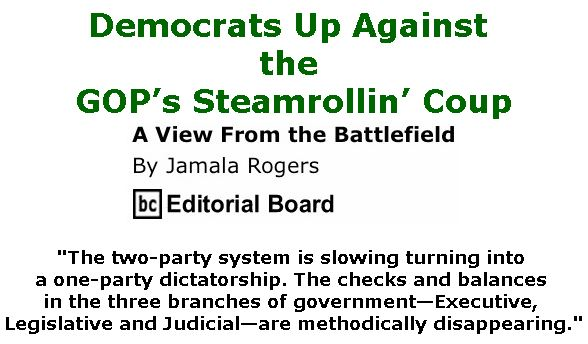 BlackCommentator.com December 13, 2018 - Issue 768: Democrats Up Against the GOP's Steamrollin' Coup - View from the Battlefield By Jamala Rogers, BC Editorial Board