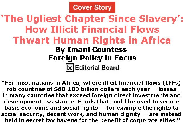 BlackCommentator.com - December 20, 2018 - Issue 769 Cover Story: 'The Ugliest Chapter Since Slavery': How Illicit Financial Flows Thwart Human Rights in Africa By Imani Countess, Foreign Policy in Focus, BC Editorial Board