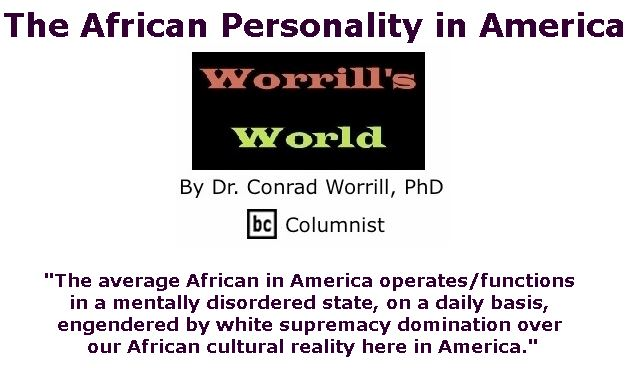 BlackCommentator.com January 10, 2019 - Issue 771: The African Personality in America - Worrill's World By Dr. Conrad W. Worrill, PhD, BC Columnist