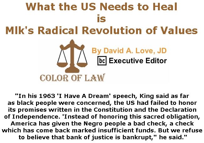 BlackCommentator.com January 17, 2019 - Issue 772: What the Us Needs to Heal is Mlk's Radical Revolution of Values - Color of Law By David A. Love, JD, BC Executive Editor