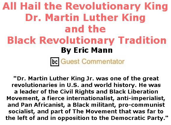 BlackCommentator.com January 24, 2019 - Issue 773: All Hail the Revolutionary King - Dr. Martin Luther King and the Black Revolutionary Tradition By Eric Mann, BC Guest Commentator