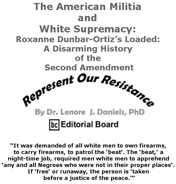 BlackCommentator.com January 24, 2019 - Issue 773: The American Militia and White Supremacy: Roxanne Dunbar-Ortiz's Loaded: A Disarming History of the Second Amendment - Represent Our Resistance By Dr. Lenore Daniels, PhD, BC Editorial Board