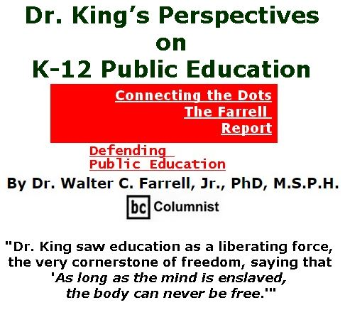 BlackCommentator.com January 24, 2019 - Issue 773: Dr. King's Perspectives on K-12 Public Education - Connecting the Dots - The Farrell Report - Defending Public Education By Dr. Walter C. Farrell, Jr., PhD, M.S.P.H., BC Columnist