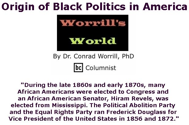 BlackCommentator.com January 24, 2019 - Issue 773: Origin of Black Politics in America - Worrill's World By Dr. Conrad W. Worrill, PhD, BC Columnist