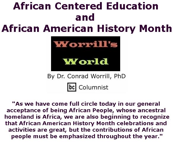 BlackCommentator.com - January 31, 2019 - Issue 774 Cover Story: African Centered Education and African American History Month - Worrill's World By Dr. Conrad W. Worrill, PhD, BC Columnist