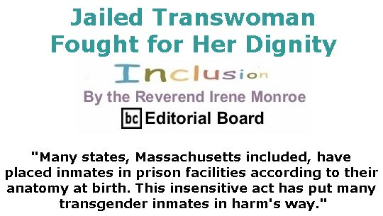 BlackCommentator.com January 31, 2019 - Issue 774: Jailed Transwoman Fought for Her Dignity - Inclusion By The Reverend Irene Monroe, BC Editorial Board