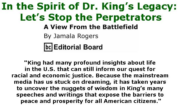 BlackCommentator.com January 31, 2019 - Issue 774: In the Spirit of Dr. King's Legacy: Let's Stop the Perpetrators - View from the Battlefield By Jamala Rogers, BC Editorial Board