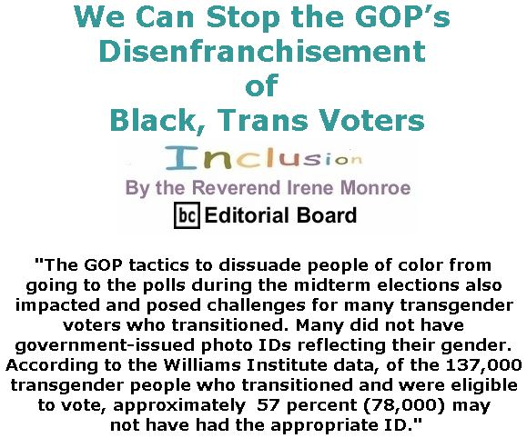 BlackCommentator.com February 07, 2019 - Issue 775: We Can Stop the GOP's Disenfranchisement of Black, Trans Voters - Inclusion By The Reverend Irene Monroe, BC Editorial Board