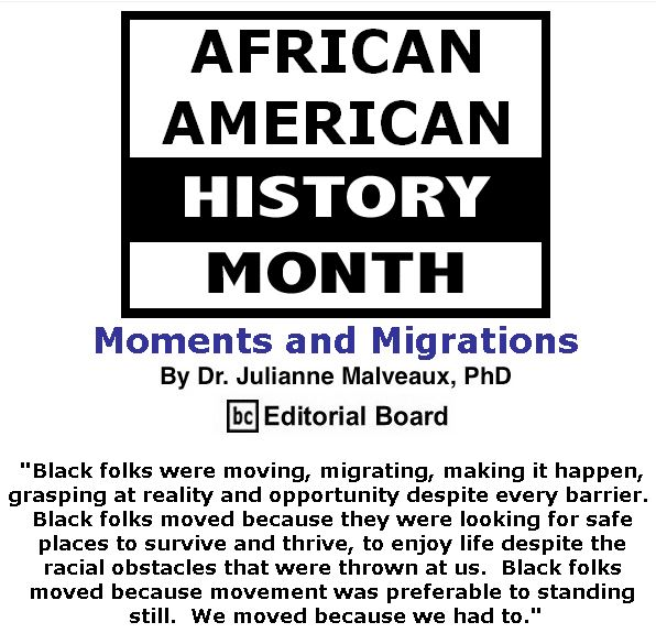 BlackCommentator.com February 07, 2019 - Issue 775: Moments and Migrations By Dr. Julianne Malveaux, PhD, BC Editorial Board