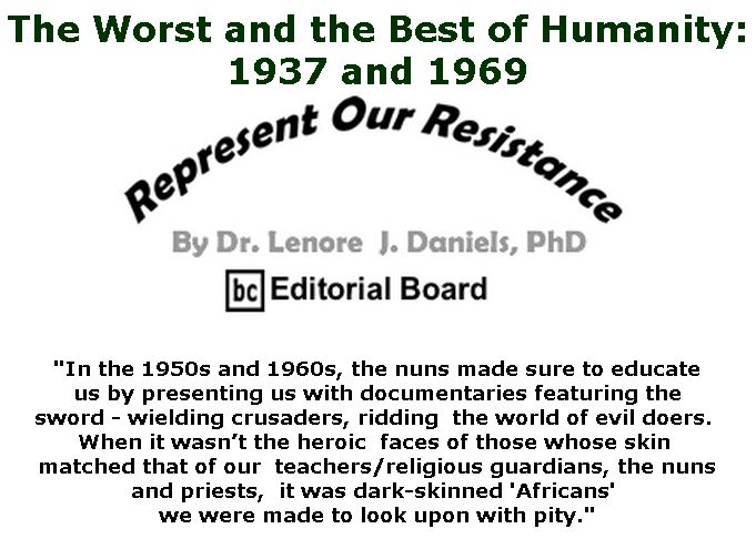 BlackCommentator.com February 07, 2019 - Issue 775: The Worst and the Best of Humanity: 1937 and 1969 - Represent Our Resistance By Dr. Lenore Daniels, PhD, BC Editorial Board