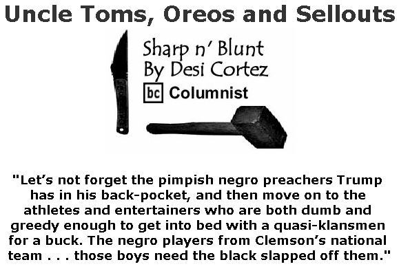 BlackCommentator.com February 07, 2019 - Issue 775: Uncle Toms, Oreos and Sellouts - Sharp n' Blunt By Desi Cortez, BC Columnist