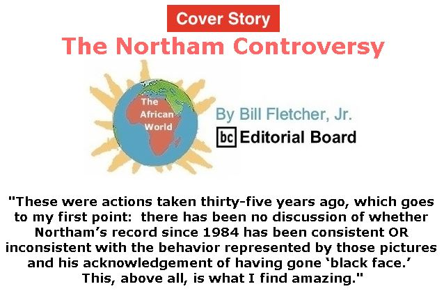 BlackCommentator.com - February 14, 2019 - Issue 776 Cover Story: The Northam Controversy - The African World By Bill Fletcher, Jr., BC Editorial Board
